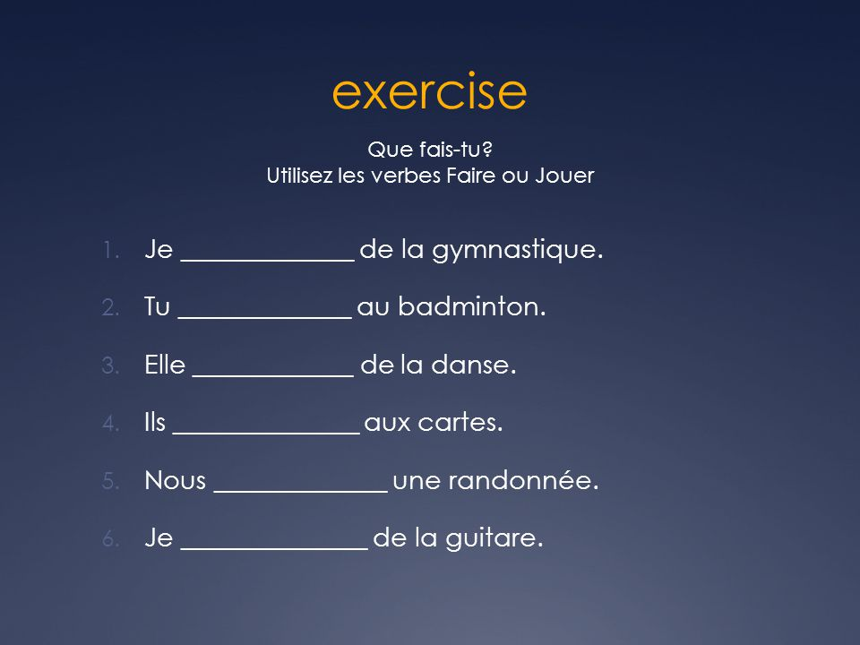 exercise 1.Je _____________ de la gymnastique. 2.