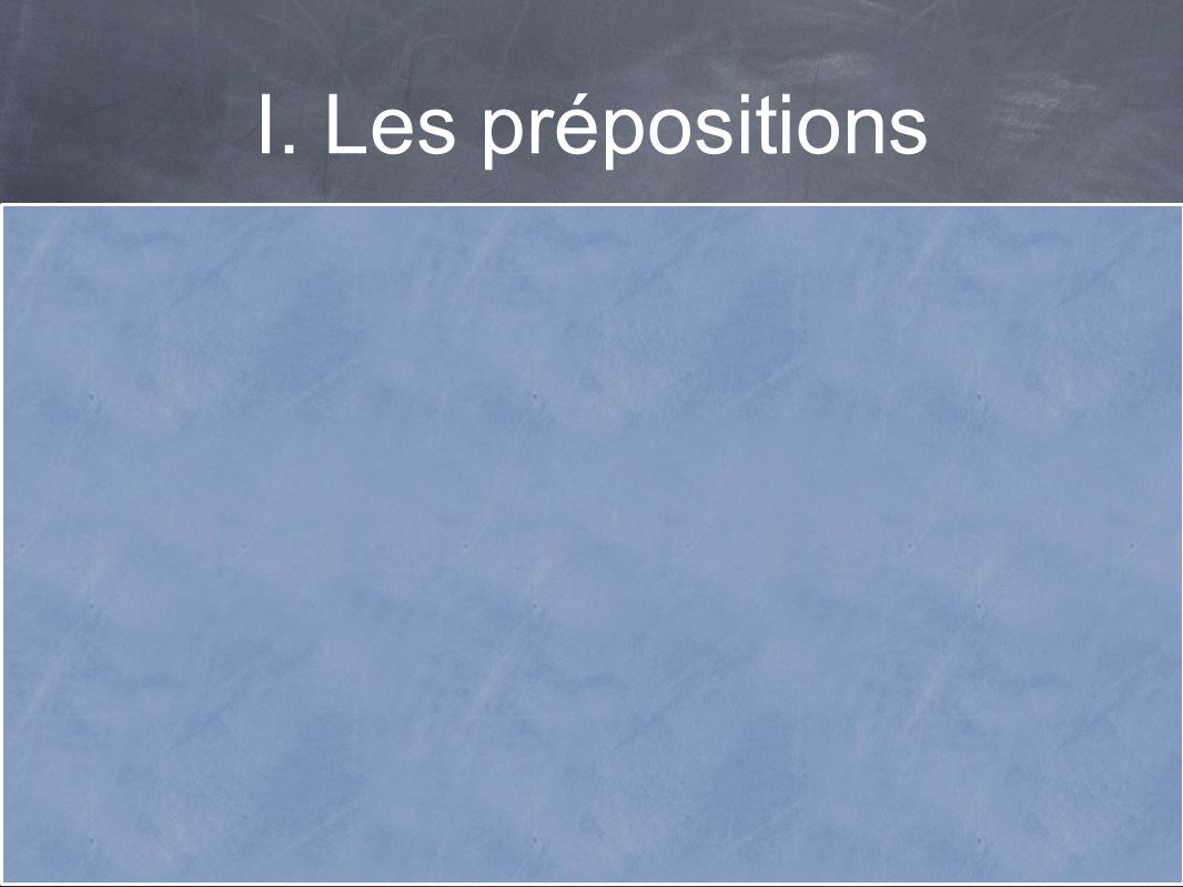 I. Les prépositions Identifiez 1. le genre de lieu - ville/île - province/êtat/pays/continent 2. féminin ou masculin 3. singulier ou pluriel 4. si le