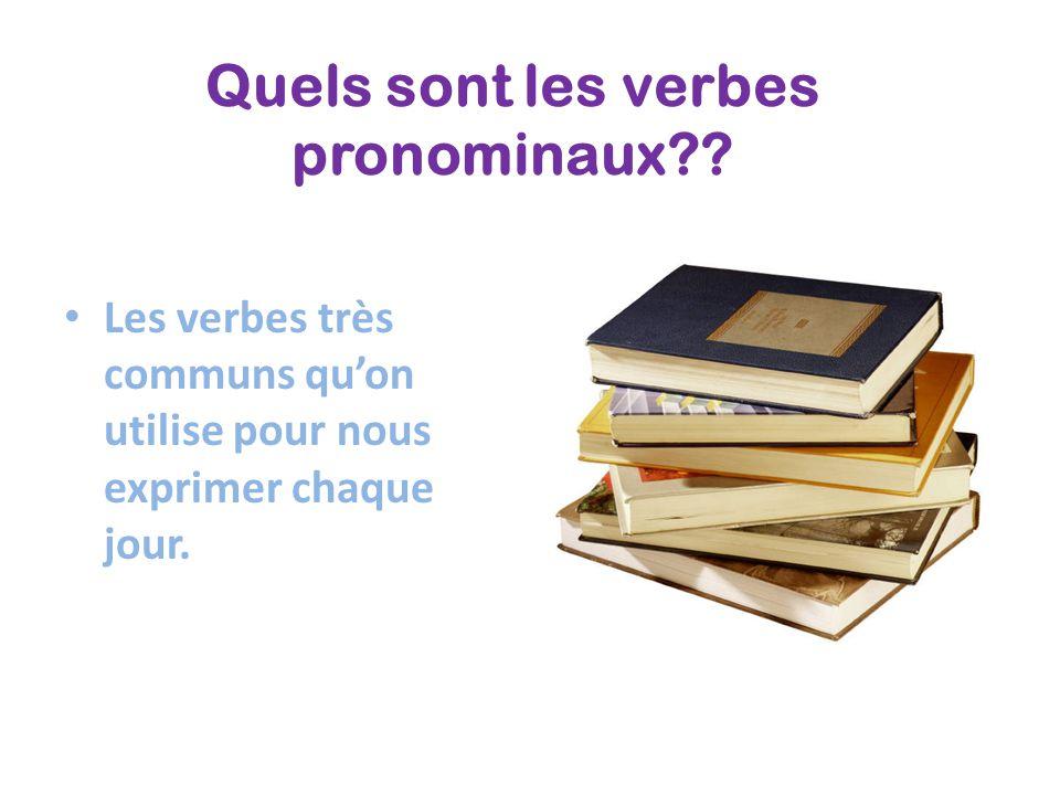 Quels sont les verbes pronominaux?? Les verbes très communs quon utilise pour nous exprimer chaque jour.