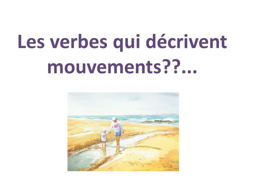 Les verbes qui décrivent mouvements??...
