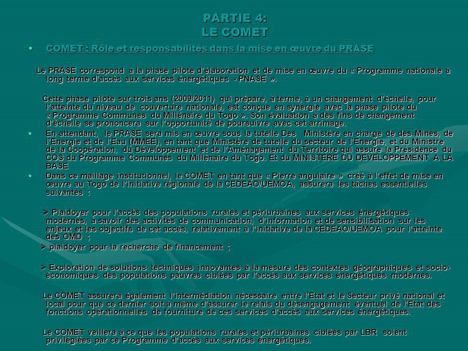 PARTIE 4: LE COMET COMET : Rôle et responsabilités dans la mise en œuvre du PRASECOMET : Rôle et responsabilités dans la mise en œuvre du PRASE Le PRASE correspond à la phase pilote délaboration et de mise en œuvre du « Programme nationale à long terme daccès aux services énergétiques - PNASE ».