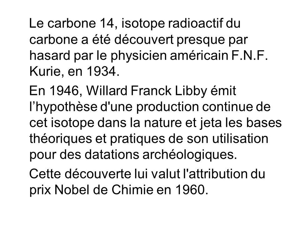 Le carbone 14, isotope radioactif du carbone a été découvert presque par hasard par le physicien américain F.N.F.