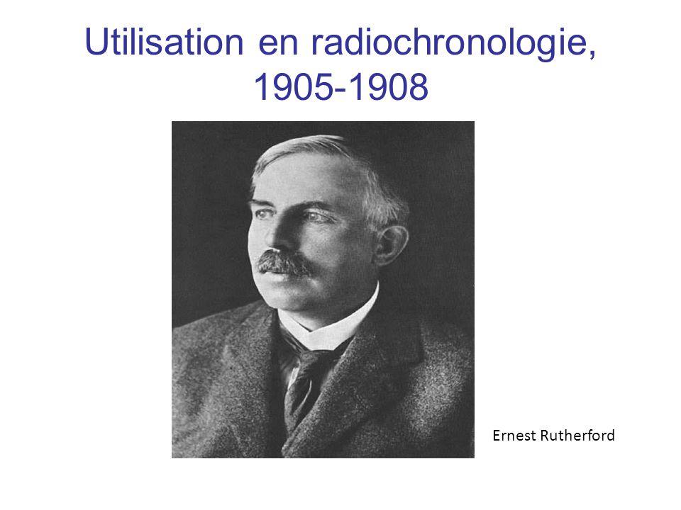 Utilisation en radiochronologie, 1905-1908 Ernest Rutherford
