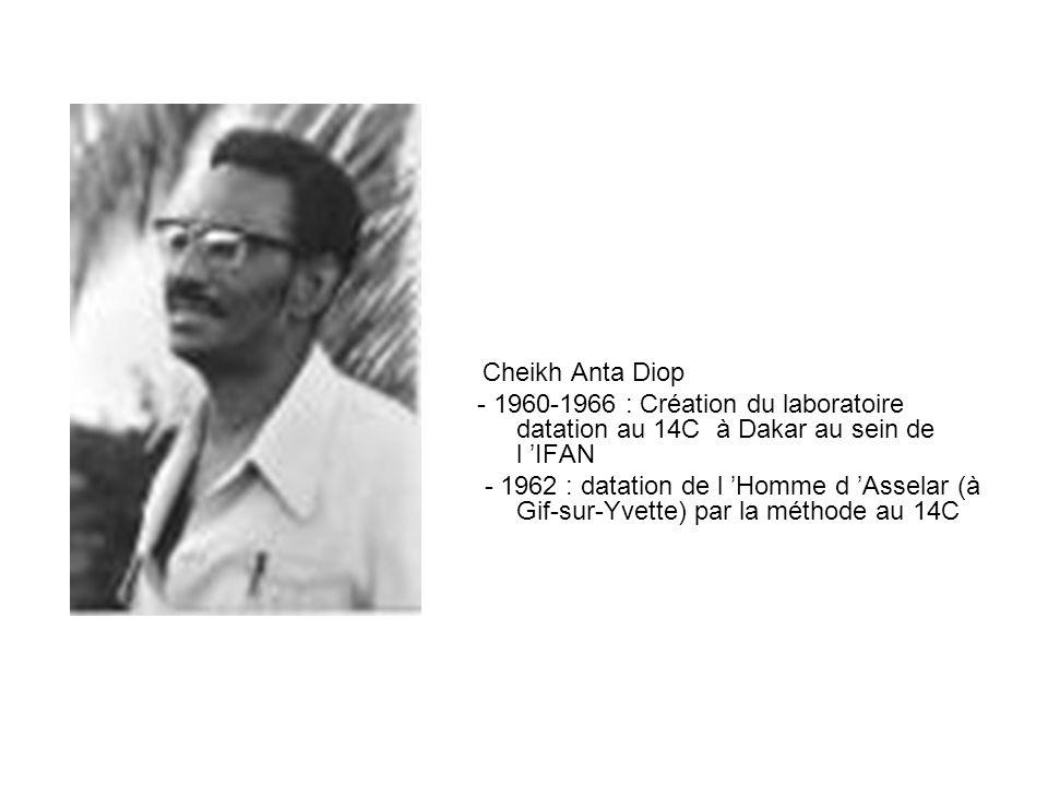 Cheikh Anta Diop - 1960-1966 : Création du laboratoire datation au 14C à Dakar au sein de l IFAN - 1962 : datation de l Homme d Asselar (à Gif-sur-Yvette) par la méthode au 14C