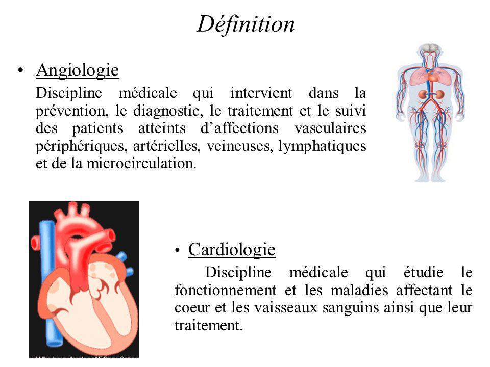Angiologie Discipline médicale qui intervient dans la prévention, le diagnostic, le traitement et le suivi des patients atteints daffections vasculaires périphériques, artérielles, veineuses, lymphatiques et de la microcirculation.