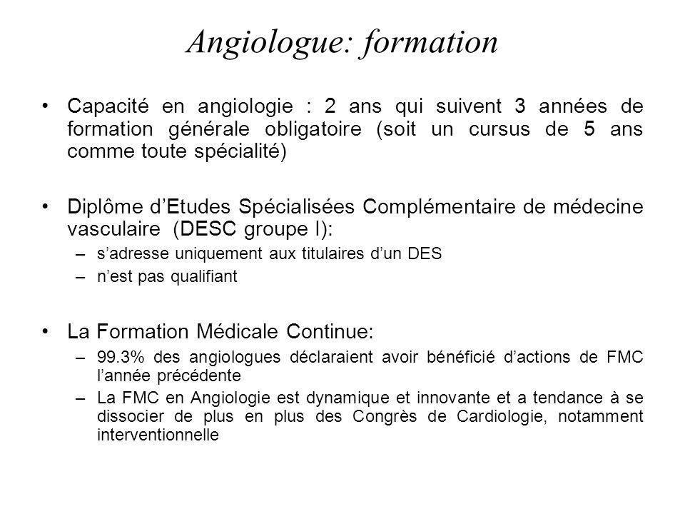 Angiologue: formation Capacité en angiologie : 2 ans qui suivent 3 années de formation générale obligatoire (soit un cursus de 5 ans comme toute spéci