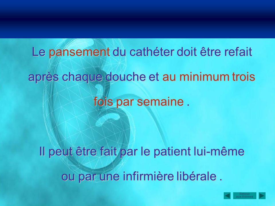 Retour aux thèmes Le pansement du cathéter doit être refait après chaque douche et au minimum trois fois par semaine. Il peut être fait par le patient