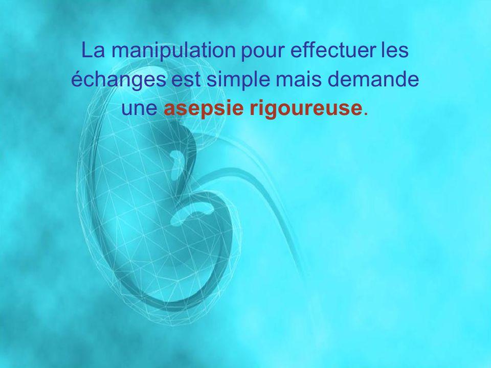La manipulation pour effectuer les échanges est simple mais demande une asepsie rigoureuse.