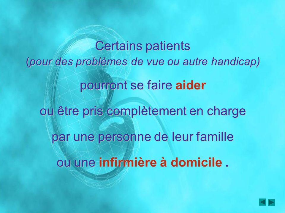 Certains patients (pour des problèmes de vue ou autre handicap) pourront se faire aider ou être pris complètement en charge par une personne de leur f