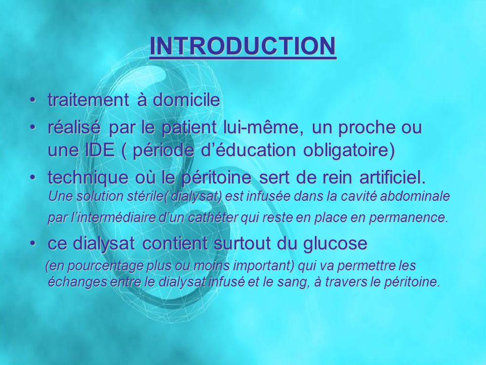Pour introduire le liquide ( dialysat ), on met en place chirurgicalement un « cathéter » très souple, dont lextrémité distale, percée de trous, est placée au niveau du cul de Douglas et lextrémité proximale, à lextérieur de labdomen, reliée à un prolongateur changé tous les 6 mois.