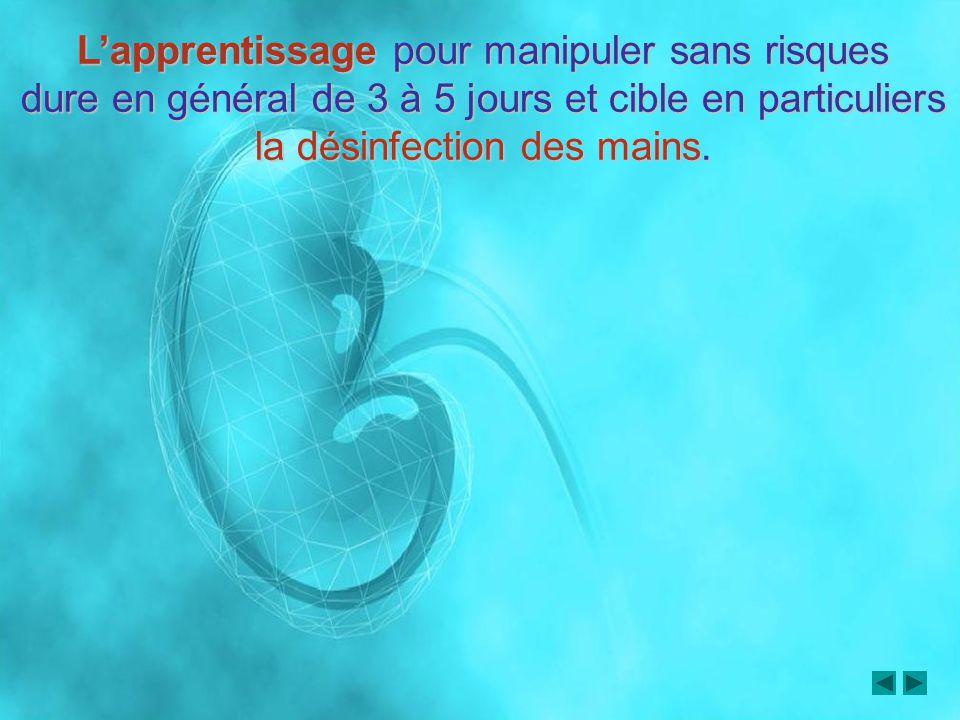 Lapprentissage pour manipuler sans risques dure en général de 3 à 5 jours et cible en particuliers la désinfection des mains.