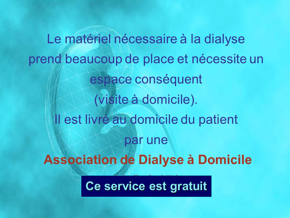 Le matériel nécessaire à la dialyse prend beaucoup de place et nécessite un espace conséquent (visite à domicile). Il est livré au domicile du patient