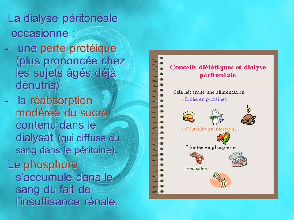 La dialyse péritonéale La dialyse péritonéale occasionne : occasionne : - une perte protéique (plus prononcée chez les sujets âgés déjà dénutris) - la