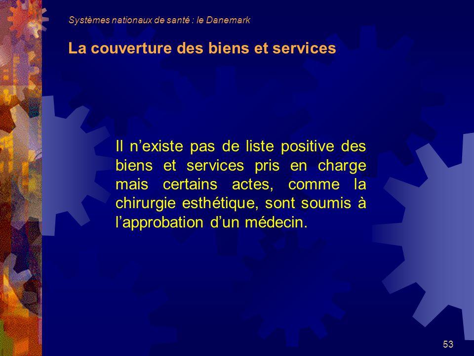 53 Il nexiste pas de liste positive des biens et services pris en charge mais certains actes, comme la chirurgie esthétique, sont soumis à lapprobation dun médecin.