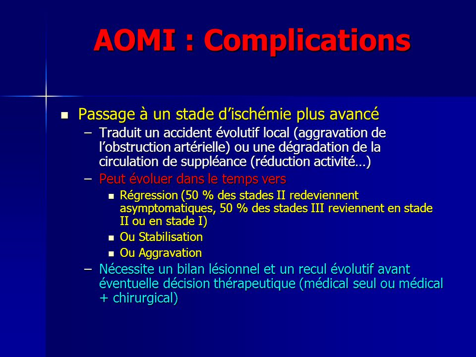 AOMI : Complications Passage à un stade dischémie plus avancé Passage à un stade dischémie plus avancé –Traduit un accident évolutif local (aggravatio