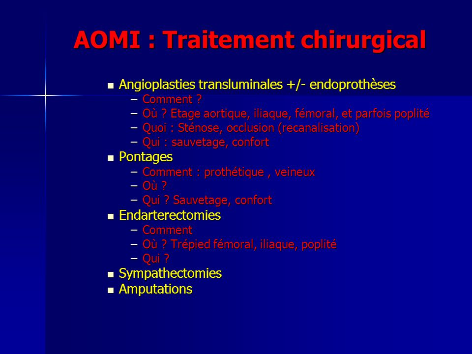 AOMI : Traitement chirurgical Angioplasties transluminales +/- endoprothèses Angioplasties transluminales +/- endoprothèses –Comment ? –Où ? Etage aor