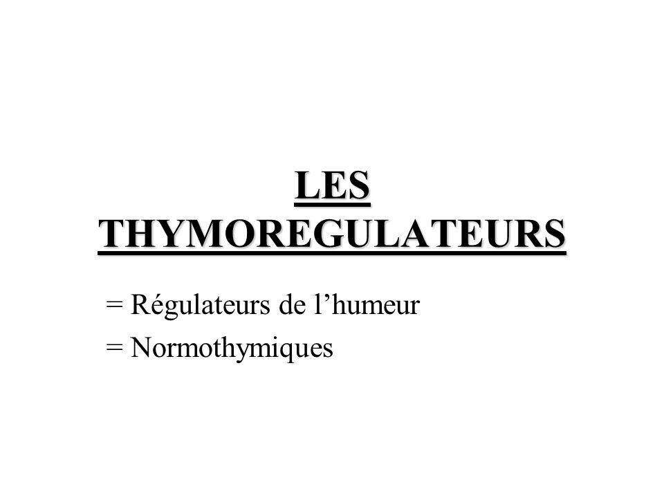 LES THYMOREGULATEURS = Régulateurs de lhumeur = Normothymiques