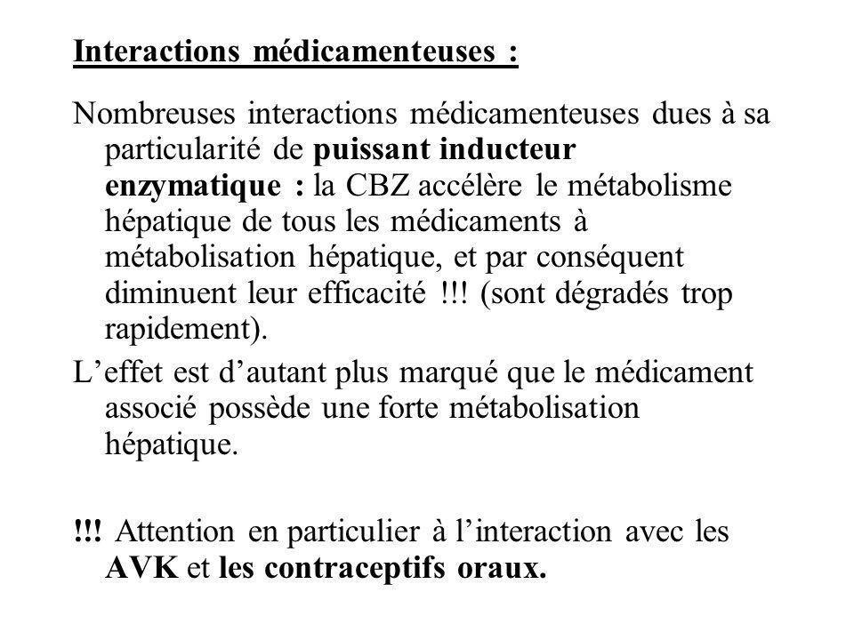 Interactions médicamenteuses : Nombreuses interactions médicamenteuses dues à sa particularité de puissant inducteur enzymatique : la CBZ accélère le
