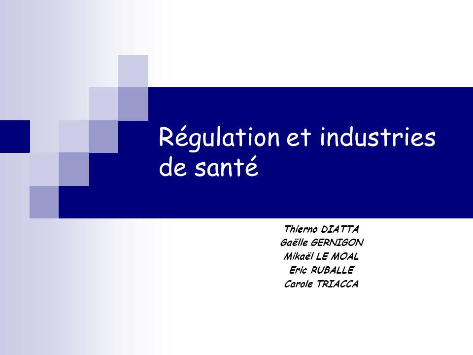 Régulation et industries de santé Thierno DIATTA Gaëlle GERNIGON Mikaël LE MOAL Eric RUBALLE Carole TRIACCA