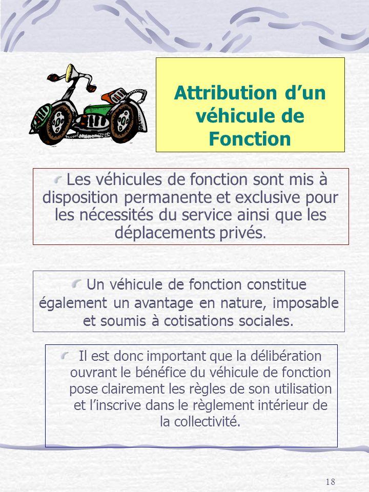18 Attribution dun véhicule de Fonction Il est donc important que la délibération ouvrant le bénéfice du véhicule de fonction pose clairement les règl