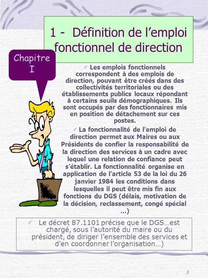 3 1 - Définition de lemploi fonctionnel de direction Le décret 87.1101 précise que le DGS…est chargé, sous lautorité du maire ou du président, de diri