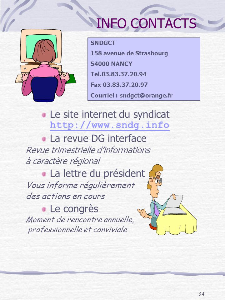 34 INFO CONTACTS Le site internet du syndicat http://www.sndg.info http://www.sndg.info La revue DG interface Revue trimestrielle dinformations à cara