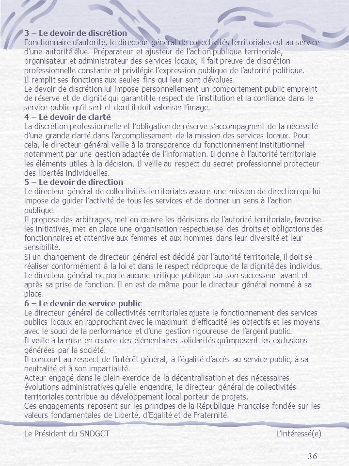 36 3 – Le devoir de discrétion Fonctionnaire dautorité, le directeur général de collectivités territoriales est au service dune autorité élue. Prépara