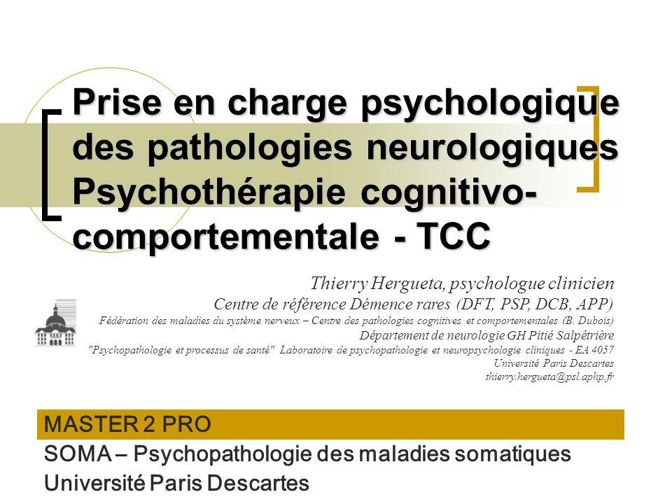 Prise en charge psychologique des pathologies neurologiques Psychothérapie cognitivo- comportementale - TCC MASTER 2 PRO SOMA – Psychopathologie des m