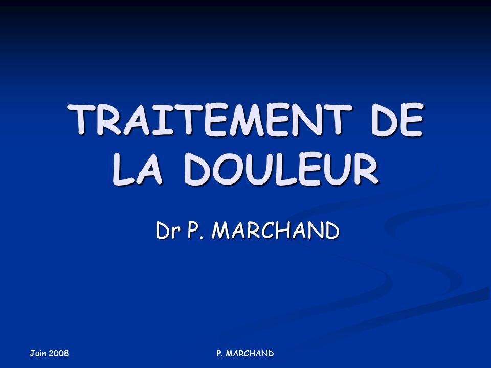 Juin 2008 P. MARCHAND TRAITEMENT DE LA DOULEUR Dr P. MARCHAND
