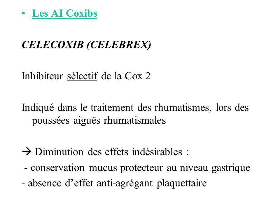 Les AI Coxibs CELECOXIB (CELEBREX) Inhibiteur sélectif de la Cox 2 Indiqué dans le traitement des rhumatismes, lors des poussées aiguës rhumatismales