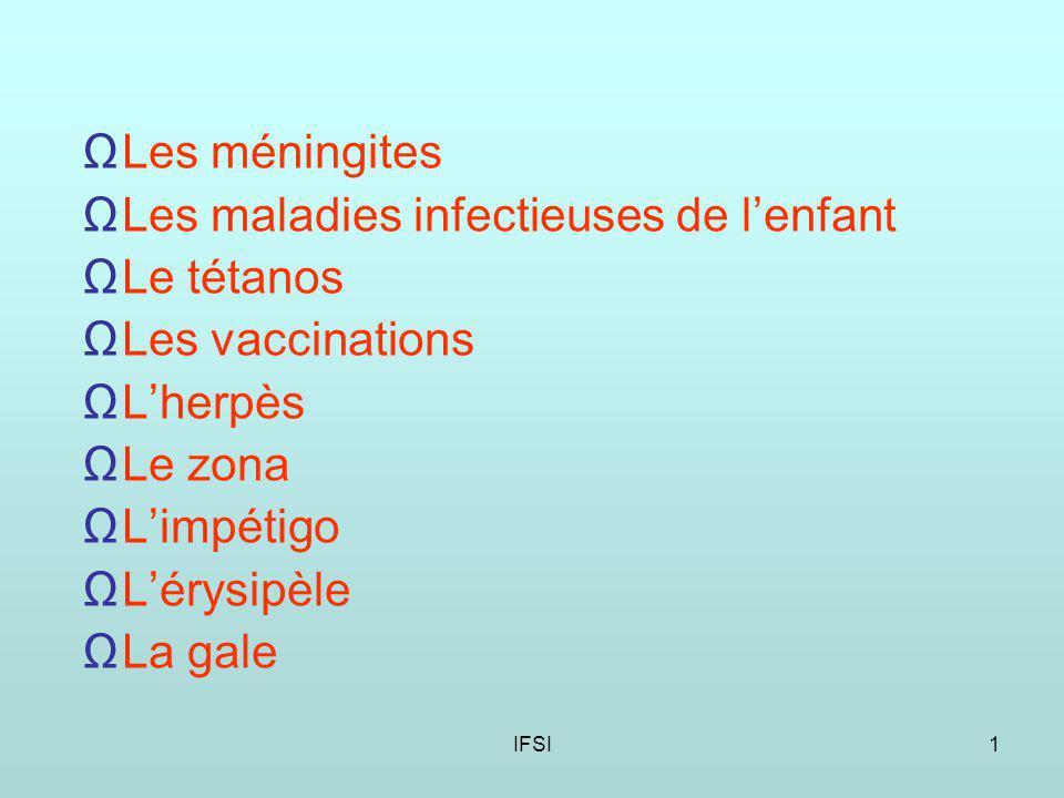 IFSI1 Les méningites Les maladies infectieuses de lenfant Le tétanos Les vaccinations Lherpès Le zona Limpétigo Lérysipèle La gale