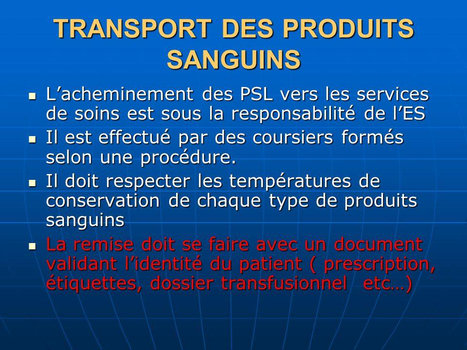 TRANSPORT DES PRODUITS SANGUINS Lacheminement des PSL vers les services de soins est sous la responsabilité de lES Lacheminement des PSL vers les serv