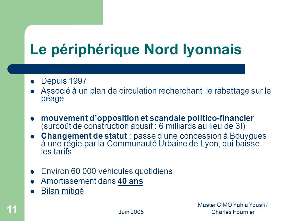 Juin 2005 Master CIMO Yahia Yousfi / Charles Fournier 11 Le périphérique Nord lyonnais Depuis 1997 Associé à un plan de circulation recherchant le rab