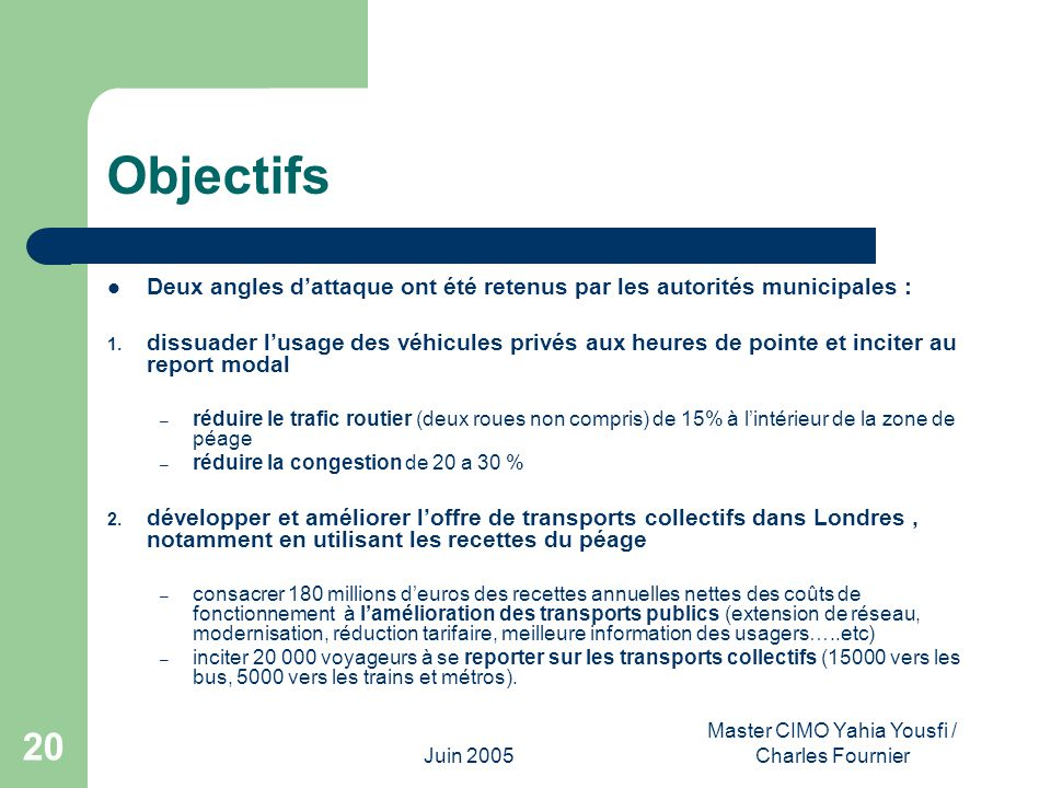 Juin 2005 Master CIMO Yahia Yousfi / Charles Fournier 20 Objectifs Deux angles dattaque ont été retenus par les autorités municipales : 1. dissuader l