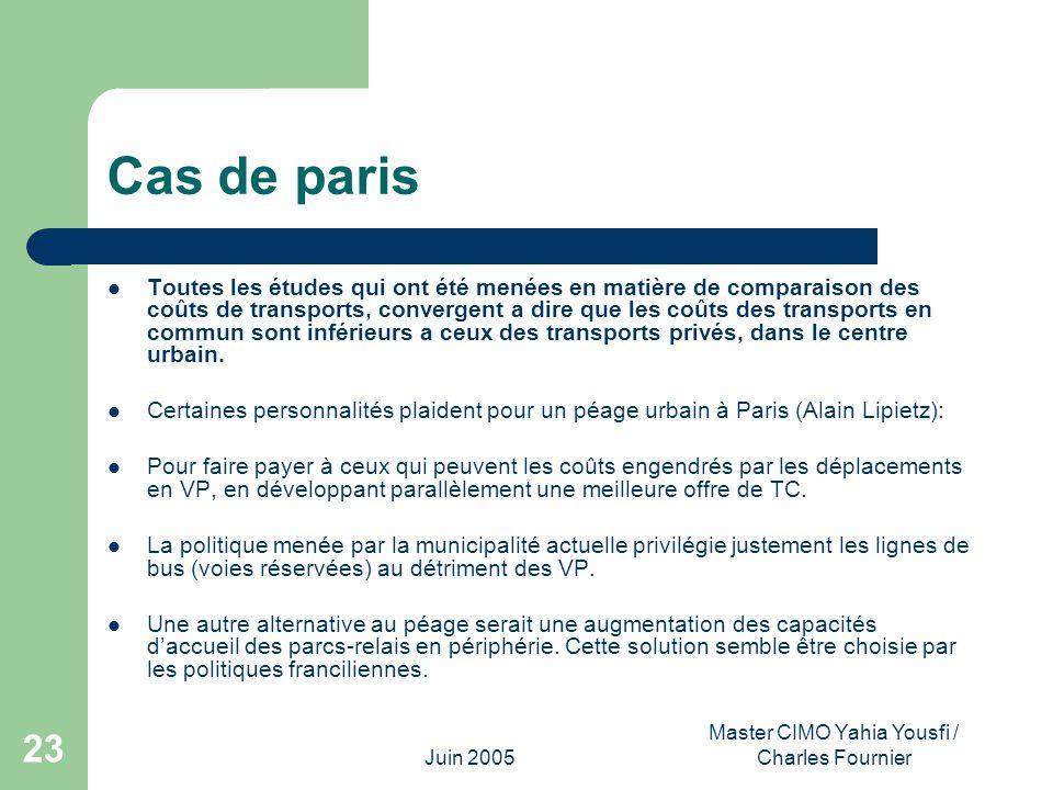 Juin 2005 Master CIMO Yahia Yousfi / Charles Fournier 23 Cas de paris Toutes les études qui ont été menées en matière de comparaison des coûts de tran