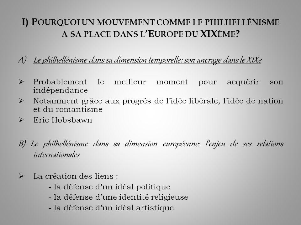 I) P OURQUOI UN MOUVEMENT COMME LE PHILHELLÉNISME A SA PLACE DANS L E UROPE DU XIX ÈME .