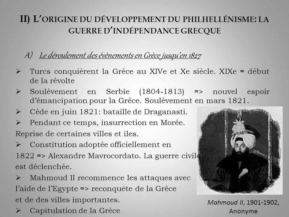 II) L ORIGINE DU DÉVELOPPEMENT DU PHILHELLÉNISME : LA GUERRE D INDÉPENDANCE GRECQUE Turcs conquièrent la Grèce au XIVe et Xe siècle.