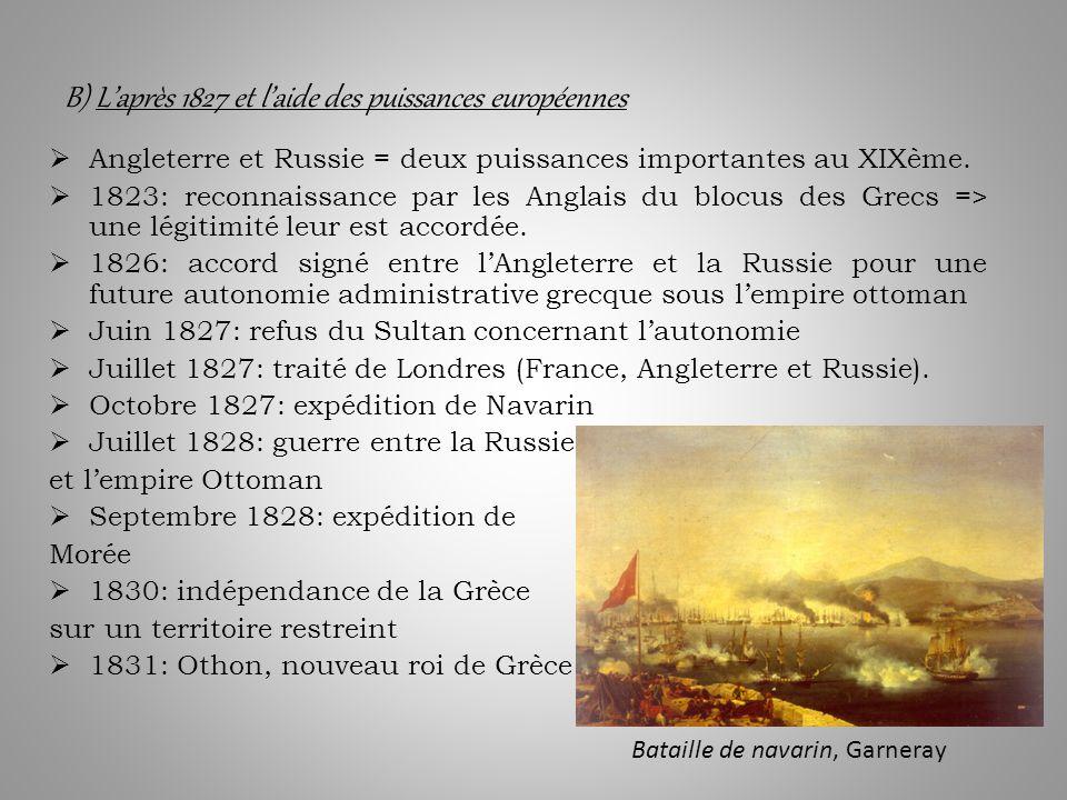 B) Laprès 1827 et laide des puissances européennes Angleterre et Russie = deux puissances importantes au XIXème.