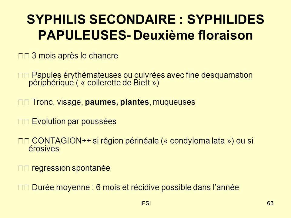 IFSI63 SYPHILIS SECONDAIRE : SYPHILIDES PAPULEUSES- Deuxième floraison 3 mois après le chancre Papules érythémateuses ou cuivrées avec fine desquamati