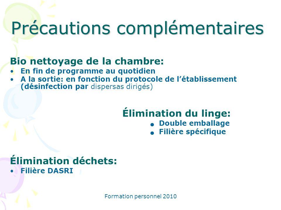 Formation personnel 2010 Précautions complémentaires Bio nettoyage de la chambre: En fin de programme au quotidien A la sortie: en fonction du protoco