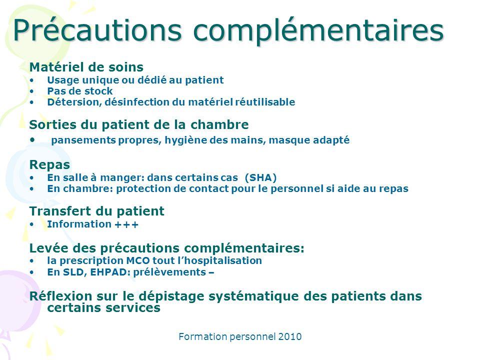 Formation personnel 2010 Précautions complémentaires Matériel de soins Usage unique ou dédié au patient Pas de stock Détersion, désinfection du matéri