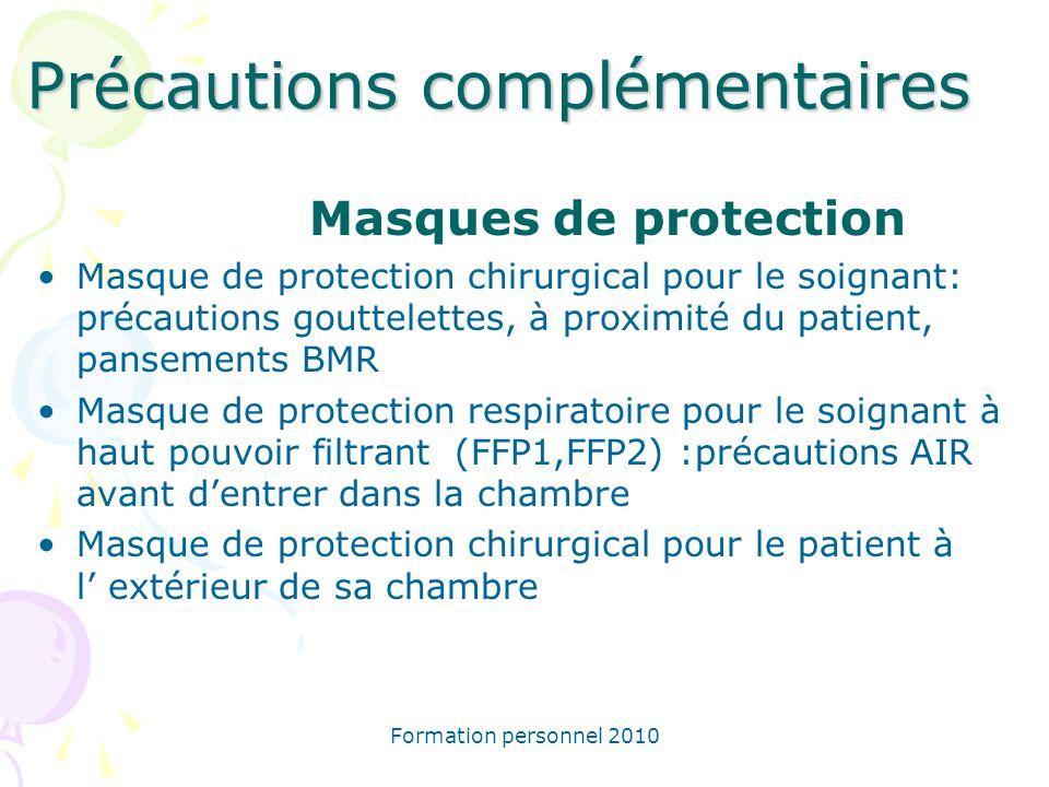 Formation personnel 2010 Précautions complémentaires Masques de protection Masque de protection chirurgical pour le soignant: précautions gouttelettes