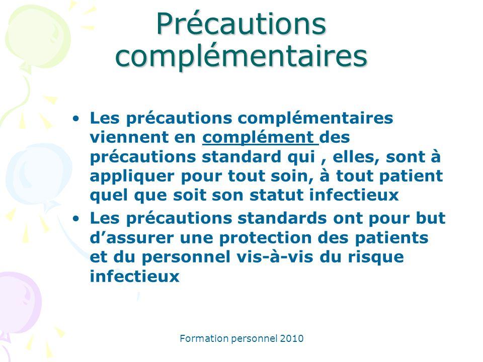 Formation personnel 2010 Précautions complémentaires Les précautions complémentaires viennent en complément des précautions standard qui, elles, sont