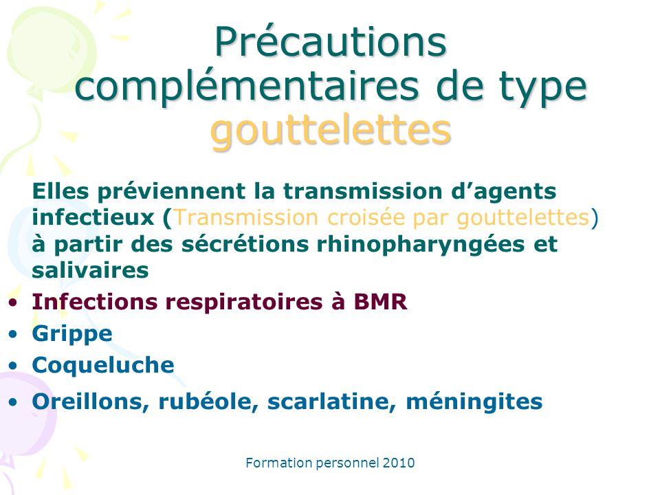 Formation personnel 2010 Précautions complémentaires de type gouttelettes Elles préviennent la transmission dagents infectieux (Transmission croisée p