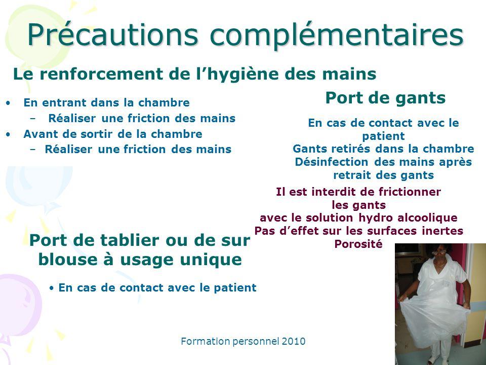 Formation personnel 2010 Précautions complémentaires Le renforcement de lhygiène des mains En entrant dans la chambre – Réaliser une friction des main