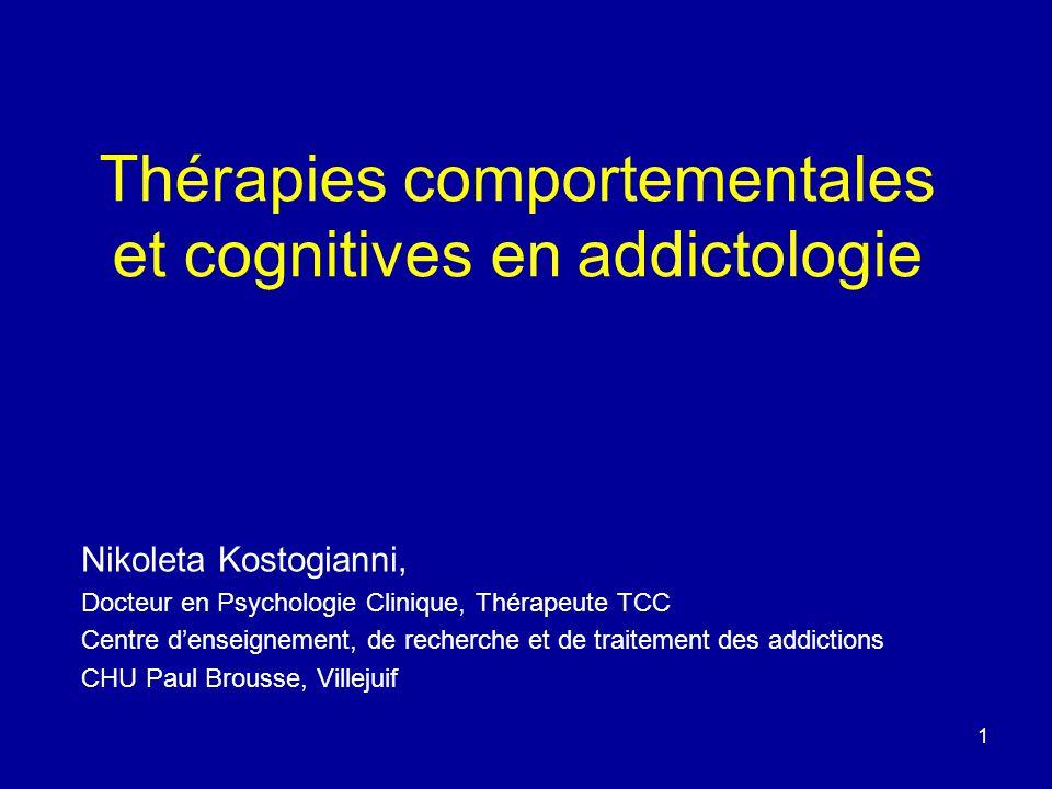1 Thérapies comportementales et cognitives en addictologie Nikoleta Kostogianni, Docteur en Psychologie Clinique, Thérapeute TCC Centre denseignement,