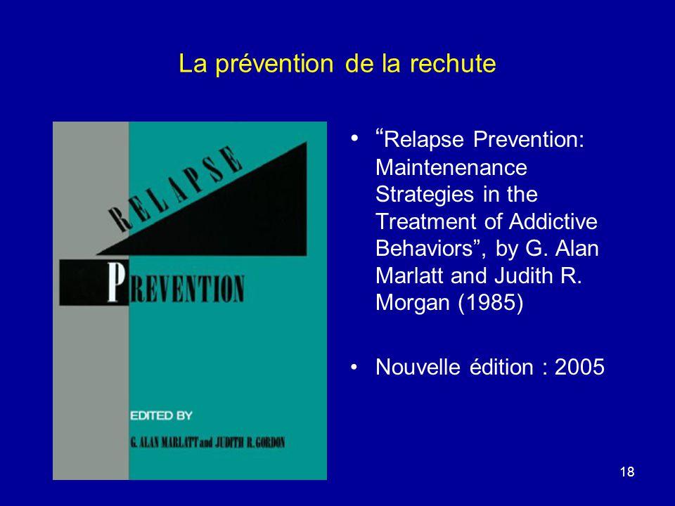 La prévention de la rechute Relapse Prevention: Maintenenance Strategies in the Treatment of Addictive Behaviors, by G. Alan Marlatt and Judith R. Mor