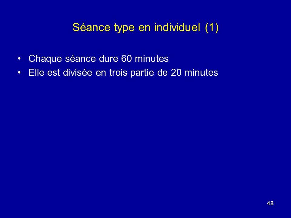 Séance type en individuel (1) Chaque séance dure 60 minutes Elle est divisée en trois partie de 20 minutes 48