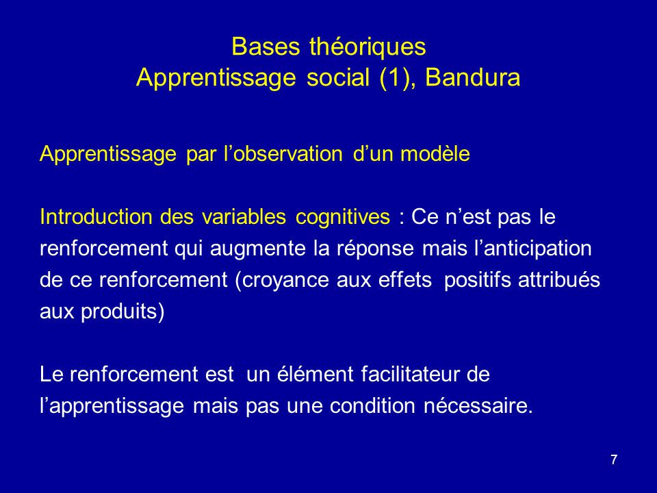 7 Bases théoriques Apprentissage social (1), Bandura Apprentissage par lobservation dun modèle Introduction des variables cognitives : Ce nest pas le