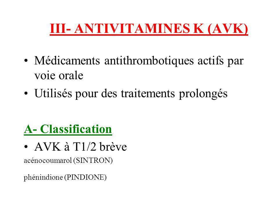 III- ANTIVITAMINES K (AVK) Médicaments antithrombotiques actifs par voie orale Utilisés pour des traitements prolongés A- Classification AVK à T1/2 br